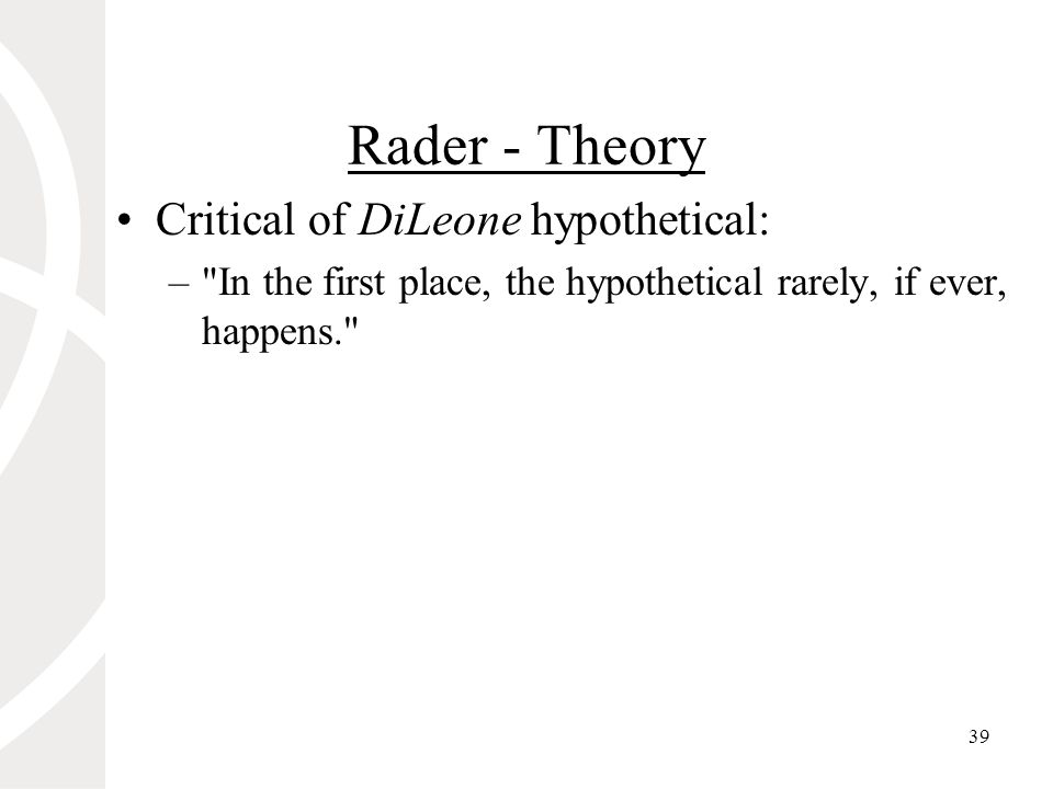 39 Rader - Theory Critical of DiLeone hypothetical: – In the first place, the hypothetical rarely, if ever, happens.
