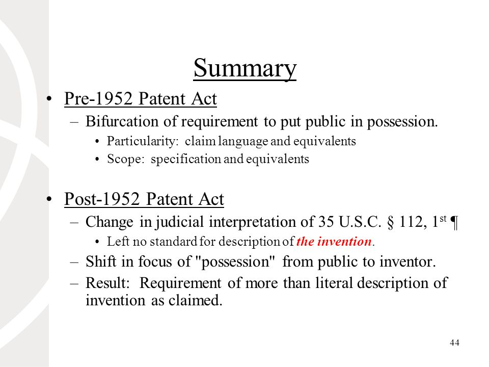44 Summary Pre-1952 Patent Act –Bifurcation of requirement to put public in possession.