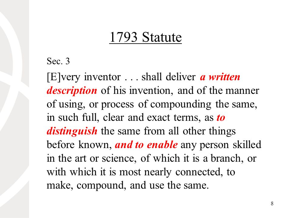 8 1793 Statute Sec. 3 [E]very inventor... shall deliver a written description of his invention, and of the manner of using, or process of compounding