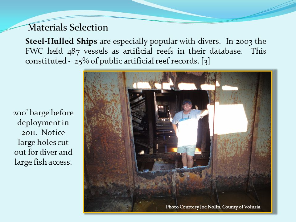 Materials Selection Steel-Hulled Ships are especially popular with divers. In 2003 the FWC held 487 vessels as artificial reefs in their database. Thi