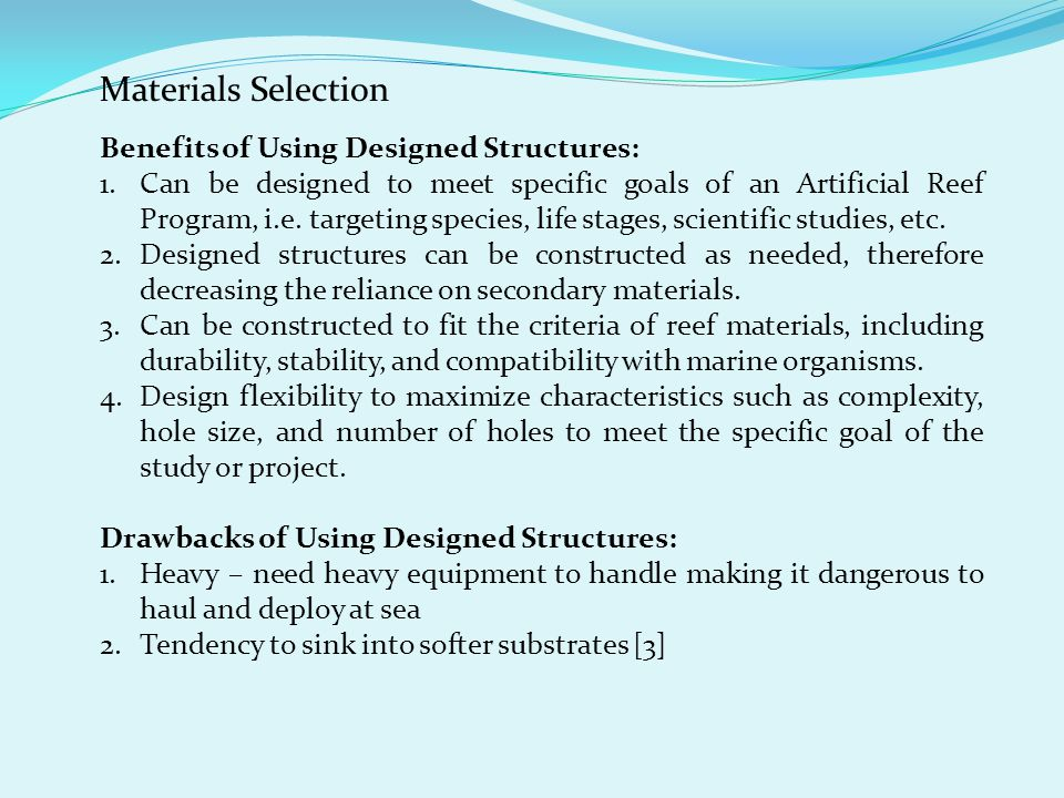 Materials Selection Benefits of Using Designed Structures: 1.Can be designed to meet specific goals of an Artificial Reef Program, i.e. targeting spec