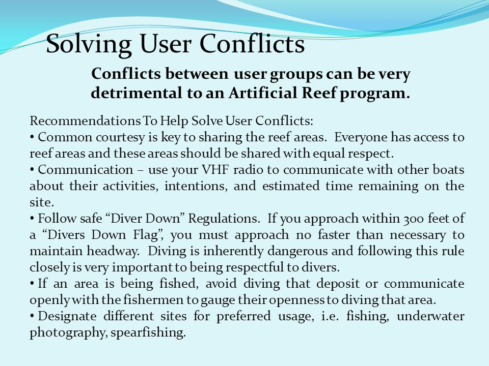 Solving User Conflicts Conflicts between user groups can be very detrimental to an Artificial Reef program. Recommendations To Help Solve User Conflic
