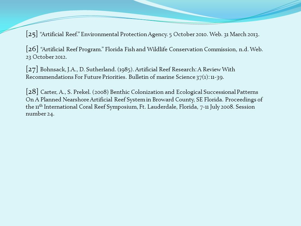 [25] Artificial Reef. Environmental Protection Agency. 5 October 2010. Web. 31 March 2013. [26] Artificial Reef Program. Florida Fish and Wildlife Con