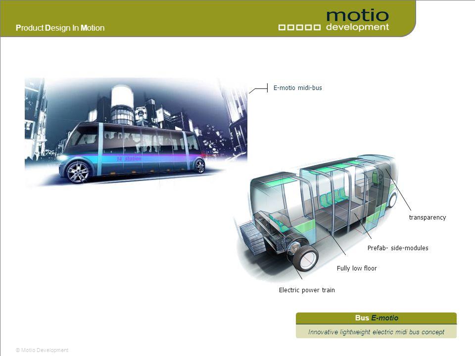 Product Design In Motion © Motio Development Bus E-motio Innovative lightweight electric midi bus concept Electric power train Prefab- side-modules tr