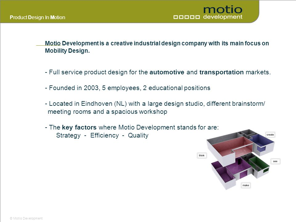 Product Design In Motion © Motio Development Motio Development is a creative industrial design company with its main focus on Mobility Design. - Full