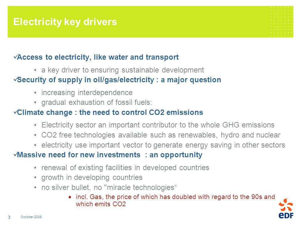 October 2006 3 Electricity key drivers Access to electricity, like water and transport a key driver to ensuring sustainable development Security of su
