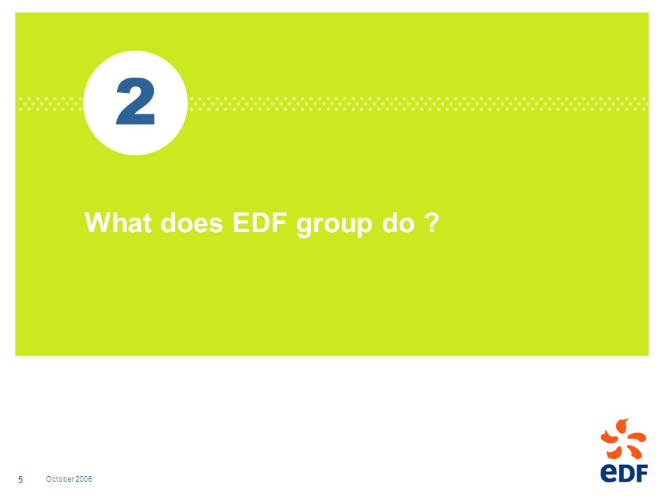 October 2006 5 2 What does EDF group do ?