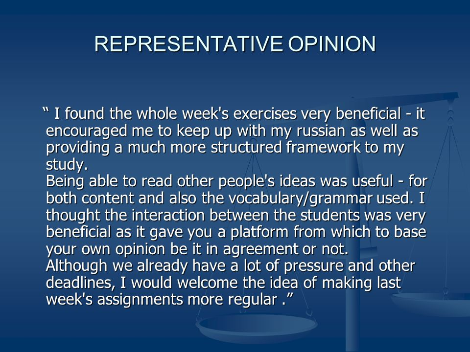 REPRESENTATIVE OPINION I found the whole week s exercises very beneficial - it encouraged me to keep up with my russian as well as providing a much more structured framework to my study.
