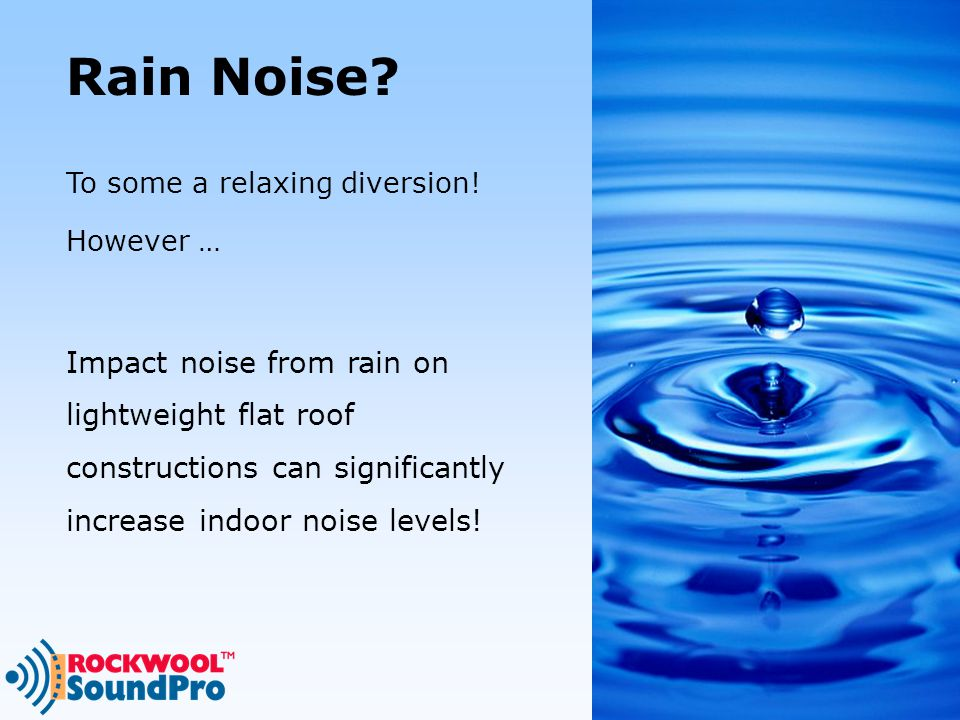 Rain Noise.To some a relaxing diversion.