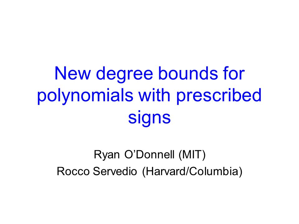 New degree bounds for polynomials with prescribed signs Ryan ODonnell (MIT) Rocco Servedio (Harvard/Columbia)
