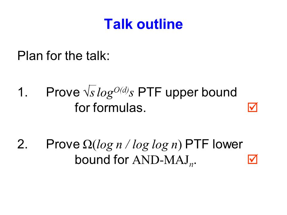 Talk outline Plan for the talk: 1.Proves log O(d) s PTF upper bound for formulas.