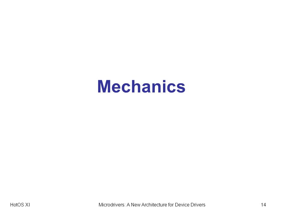 HotOS XIMicrodrivers: A New Architecture for Device Drivers14 Mechanics