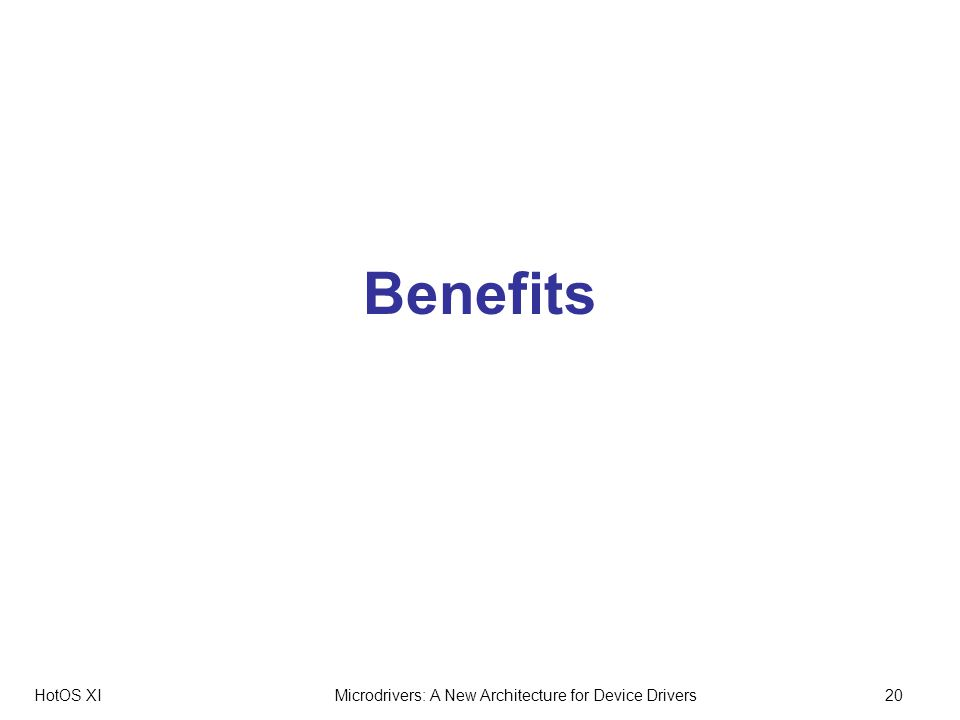 HotOS XIMicrodrivers: A New Architecture for Device Drivers20 Benefits