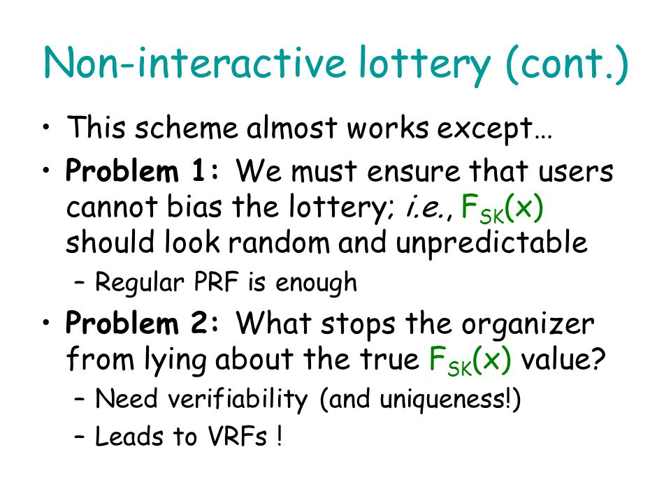 Non-interactive lottery (cont.) Organizer computes y = F SK (x) for each x he receives The value y somehow determines if user wins; e.g., user wins $1