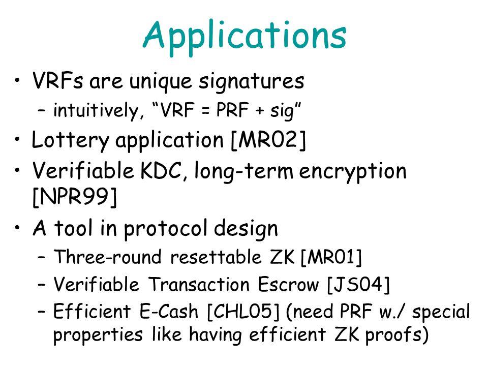 SK PK x1x1 F SK (x 1 ), π SK (x 1 ) x2x2 F SK (x 2 ), π SK (x 2 )... z y x i F SK (x i ), π SK (x i )... b Secure VRF if Pr[b=b] ½ y 0 := F SK (z) y 1