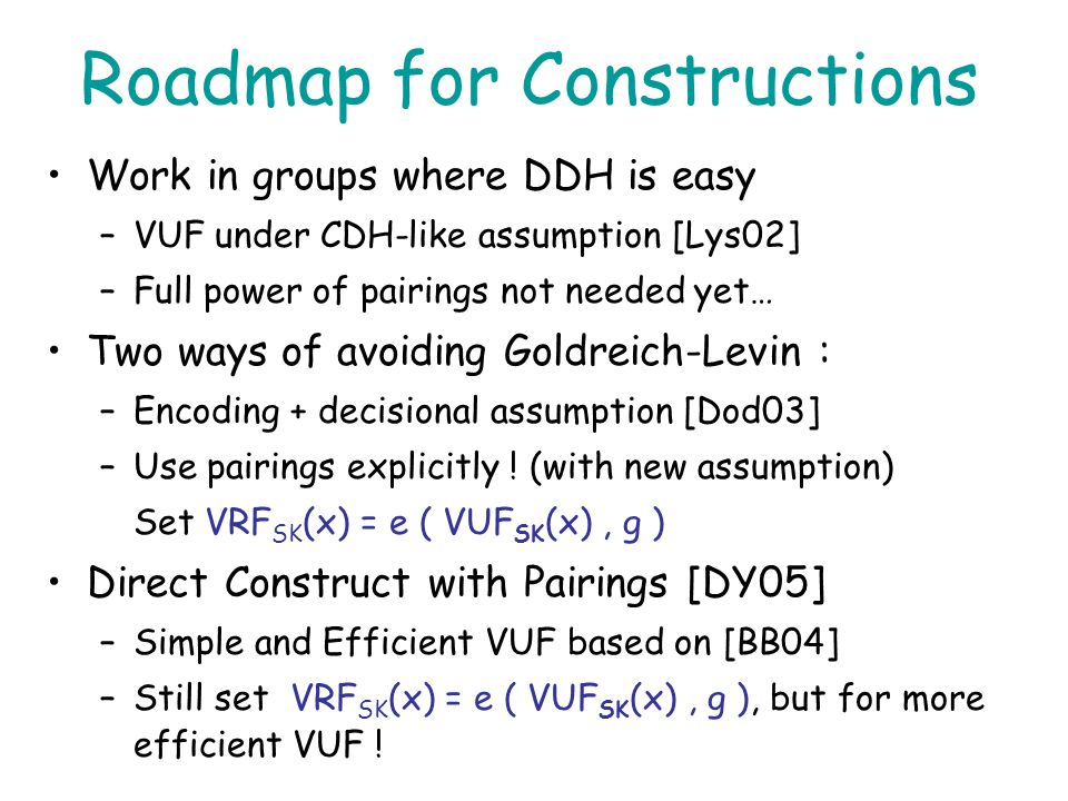 Constructing VRFs yes no Distributed no yes (codes) yes (primes) Mapping of Inputs no yes Expensive VUF-VRF yes no Pairing- Based? yes no (bit-by-bit)