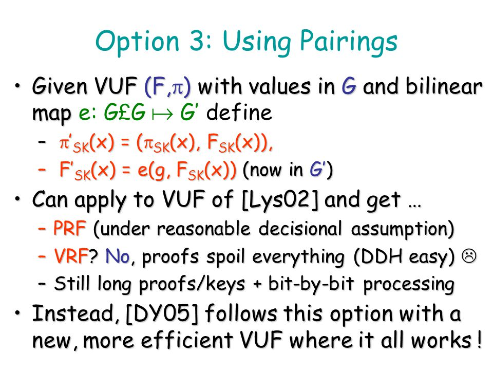 Option 3: Use Bloody Pairings ! Formula for general VUF -> VRF conversionFormula for general VUF -> VRF conversion – SK (x) = ( SK (x), F SK (x)), – F