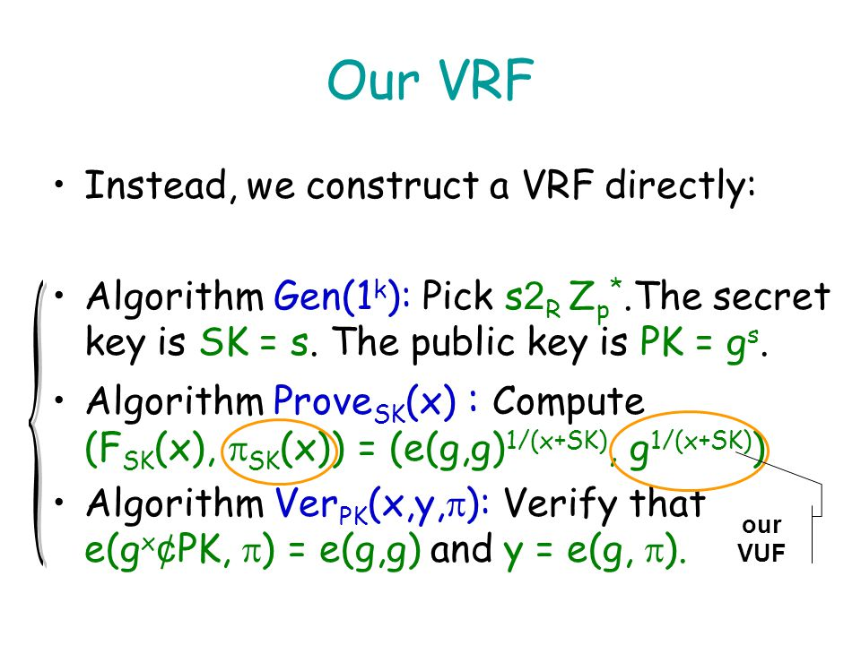 Our VUF (cont.) Then, Boneh-Boyen signature becomes a VUF for small inputs Can use GL to convert a VUF into a VRF, but this is very inefficient Instea