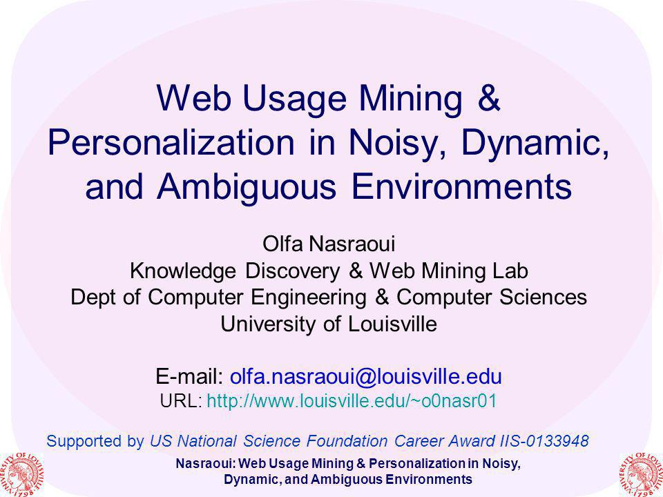 Nasraoui: Web Usage Mining & Personalization in Noisy, Dynamic, and Ambiguous Environments Windows to the Universe: http://www.windows.ucar.edu (education & outreach website for NASA, NCAR, and other research agencies/groups)http://www.windows.ucar.edu P.