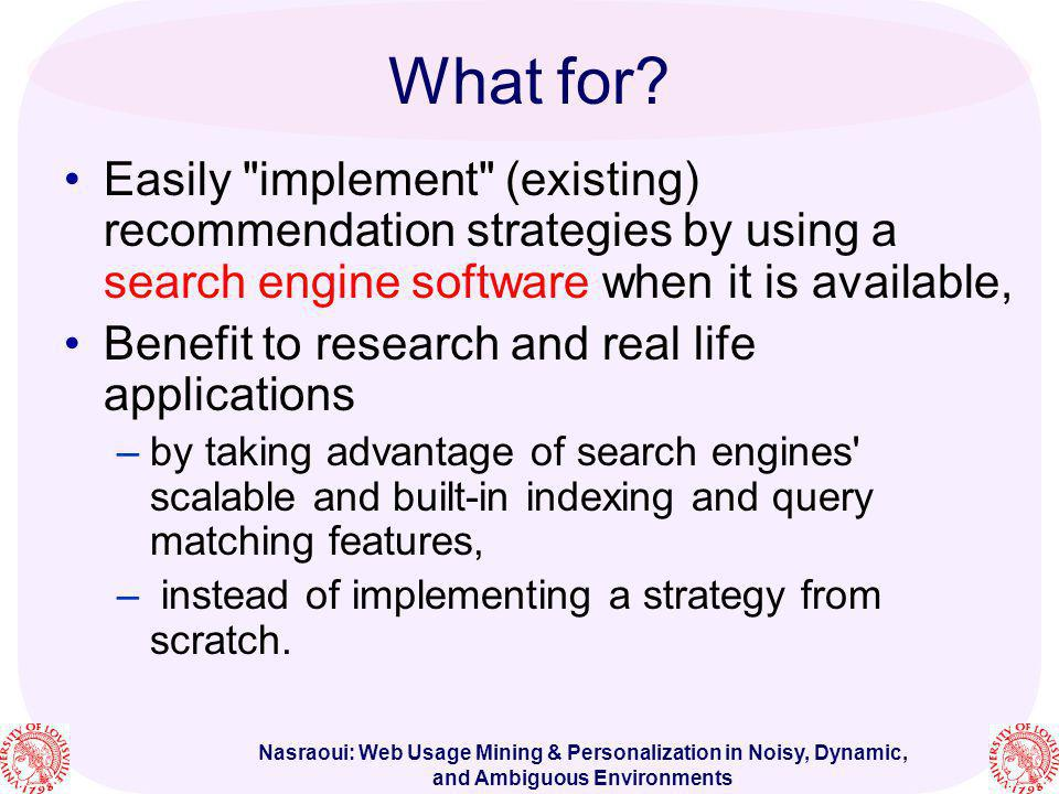 Nasraoui: Web Usage Mining & Personalization in Noisy, Dynamic, and Ambiguous Environments What for? Easily