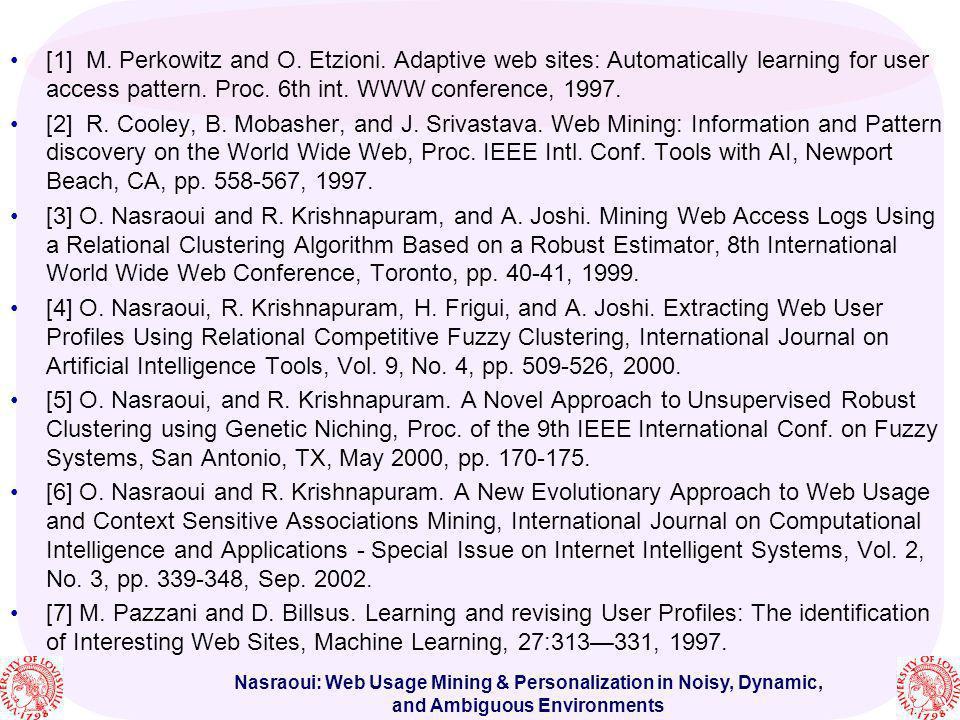 Nasraoui: Web Usage Mining & Personalization in Noisy, Dynamic, and Ambiguous Environments [1] M. Perkowitz and O. Etzioni. Adaptive web sites: Automa