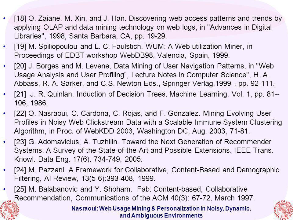 Nasraoui: Web Usage Mining & Personalization in Noisy, Dynamic, and Ambiguous Environments [18] O. Zaiane, M. Xin, and J. Han. Discovering web access