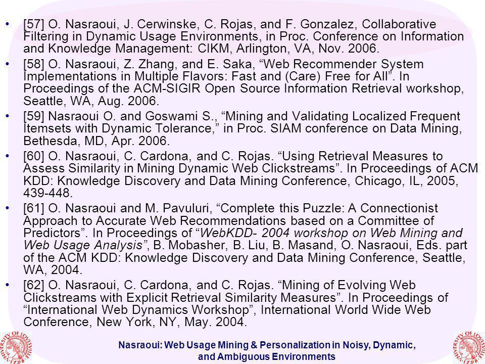 Nasraoui: Web Usage Mining & Personalization in Noisy, Dynamic, and Ambiguous Environments [57] O. Nasraoui, J. Cerwinske, C. Rojas, and F. Gonzalez,