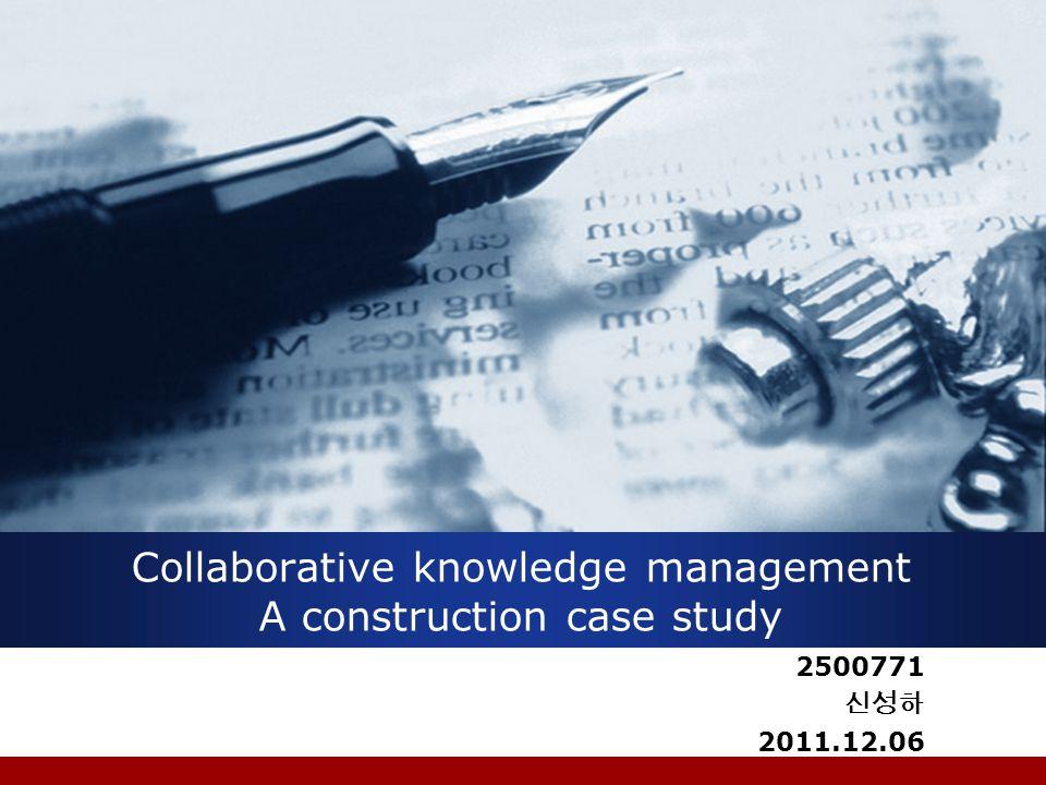 Collaborative knowledge management A construction case study 2500771 2011.12.06