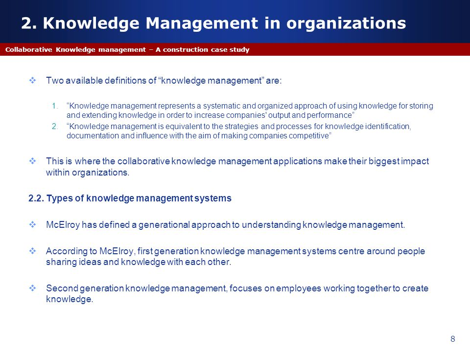 Two available definitions of knowledge management are: 1.Knowledge management represents a systematic and organized approach of using knowledge for st