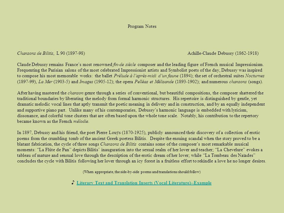 Program Notes Chansons de Bilitis, L 90 (1897-98) Achille-Claude Debussy (1862-1918) Claude Debussy remains Frances most renowned fin-de siècle compos