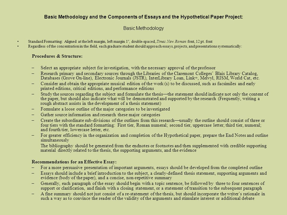 Basic Methodology and the Components of Essays and the Hypothetical Paper Project: Basic Methodology Standard Formatting: Aligned at the left margin, left margin 1 , double-spaced, Times New Roman font, 12 pt.