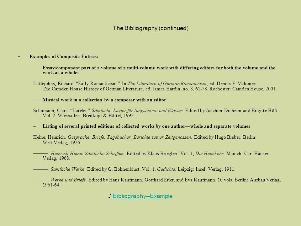 The Bibliography (continued) Examples of Composite Entries: –Essay/component part of a volume of a multi-volume work with differing editors for both t