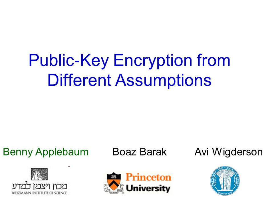 Public-Key Encryption from Different Assumptions Benny Applebaum Boaz Barak Avi Wigderson