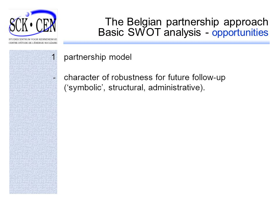 The Belgian partnership approach Basic SWOT analysis - opportunities 1partnership model -character of robustness for future follow-up (symbolic, structural, administrative).