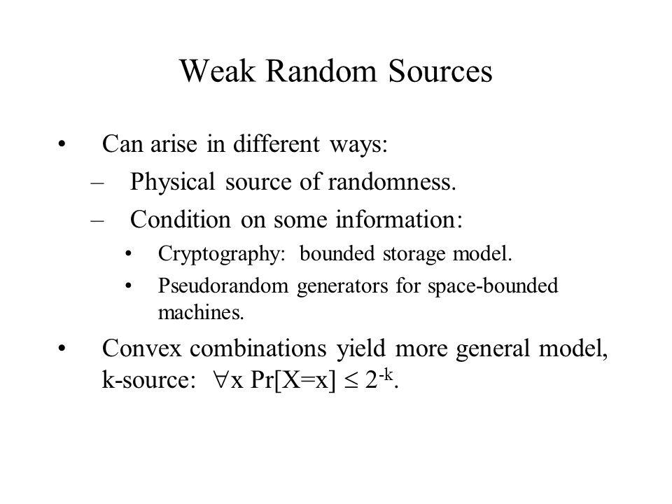 Weak Random Sources Goal: Algorithms that work for any k-source.