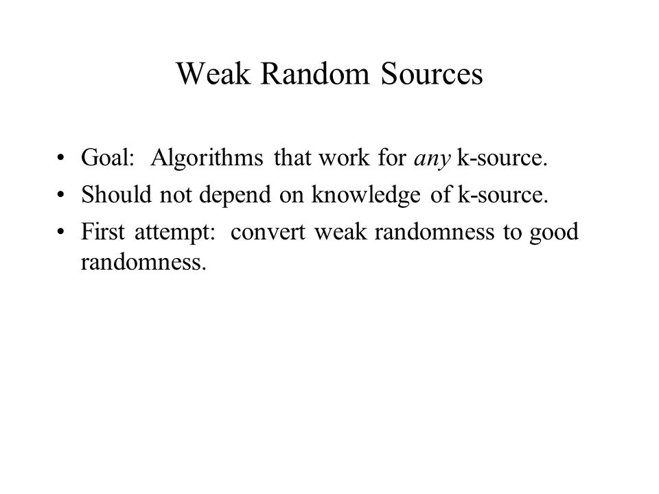 Goal Ext very long weakly random long almost random Should work for all k-sources.