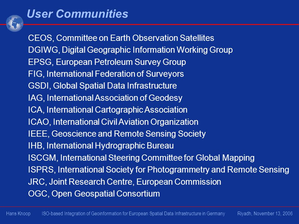 CEOS, Committee on Earth Observation Satellites DGIWG, Digital Geographic Information Working Group EPSG, European Petroleum Survey Group FIG, Interna