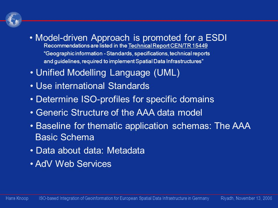 Model-driven Approach is promoted for a ESDI Recommendations are listed in the Technical Report CEN/TR 15449 Geographic information - Standards, speci