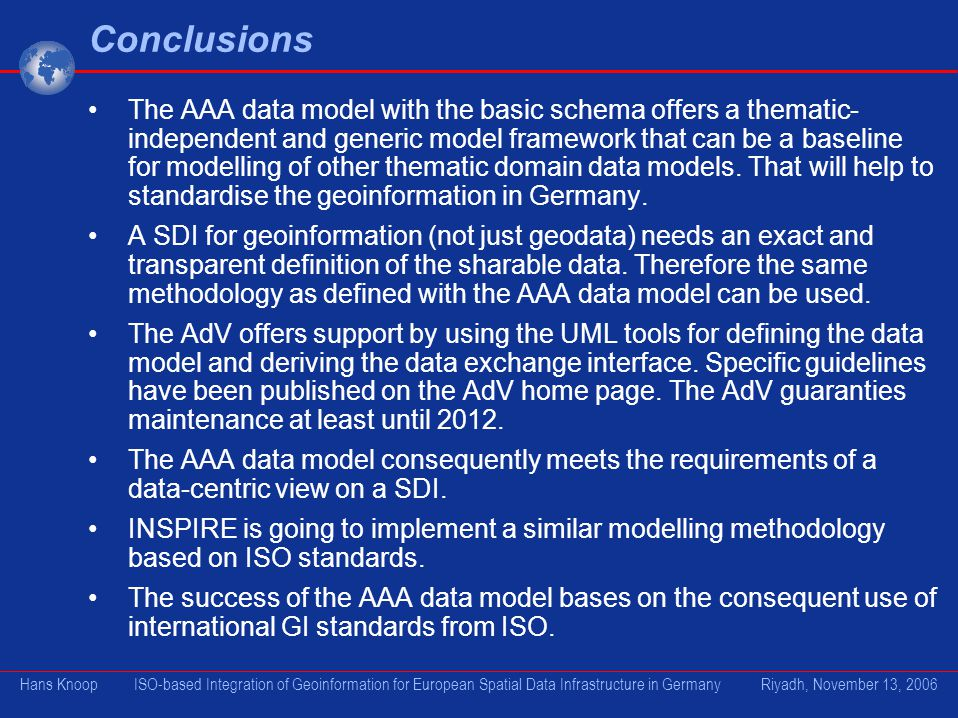 Conclusions The AAA data model with the basic schema offers a thematic- independent and generic model framework that can be a baseline for modelling o