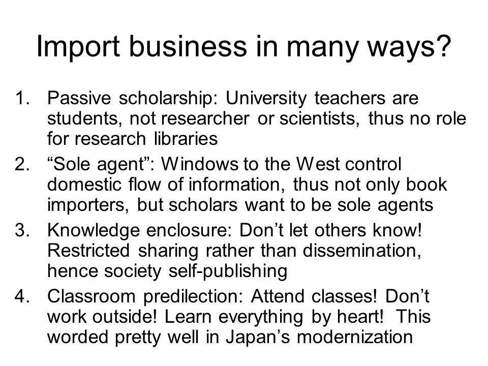 Import business in many ways? 1.Passive scholarship: University teachers are students, not researcher or scientists, thus no role for research librari