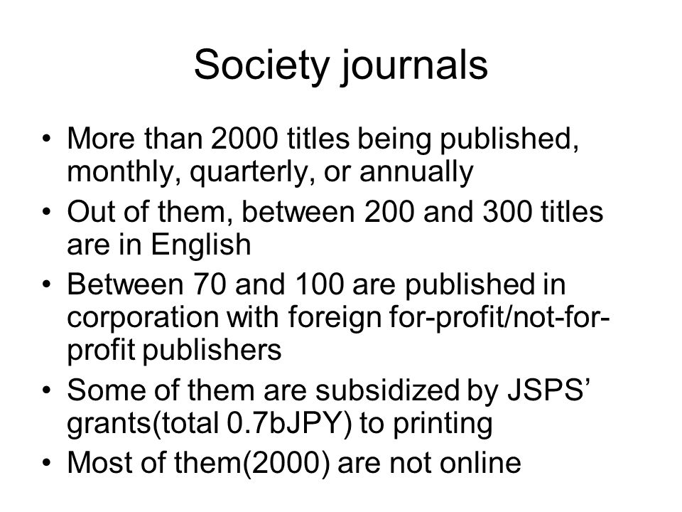 Society journals More than 2000 titles being published, monthly, quarterly, or annually Out of them, between 200 and 300 titles are in English Between