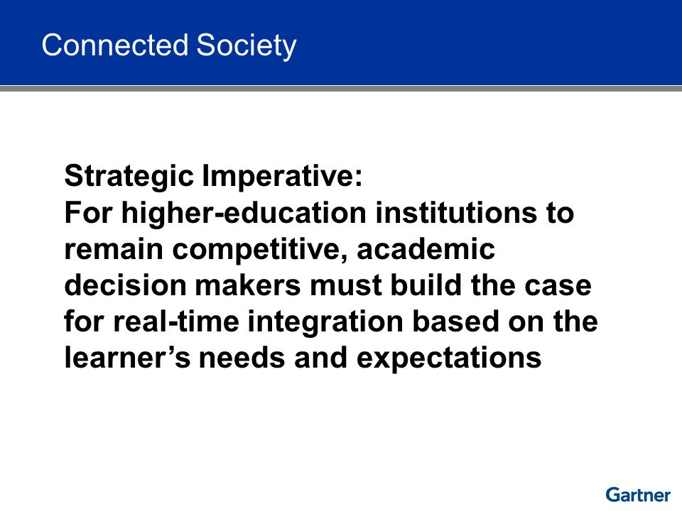 Connected Society Strategic Imperative: For higher-education institutions to remain competitive, academic decision makers must build the case for real