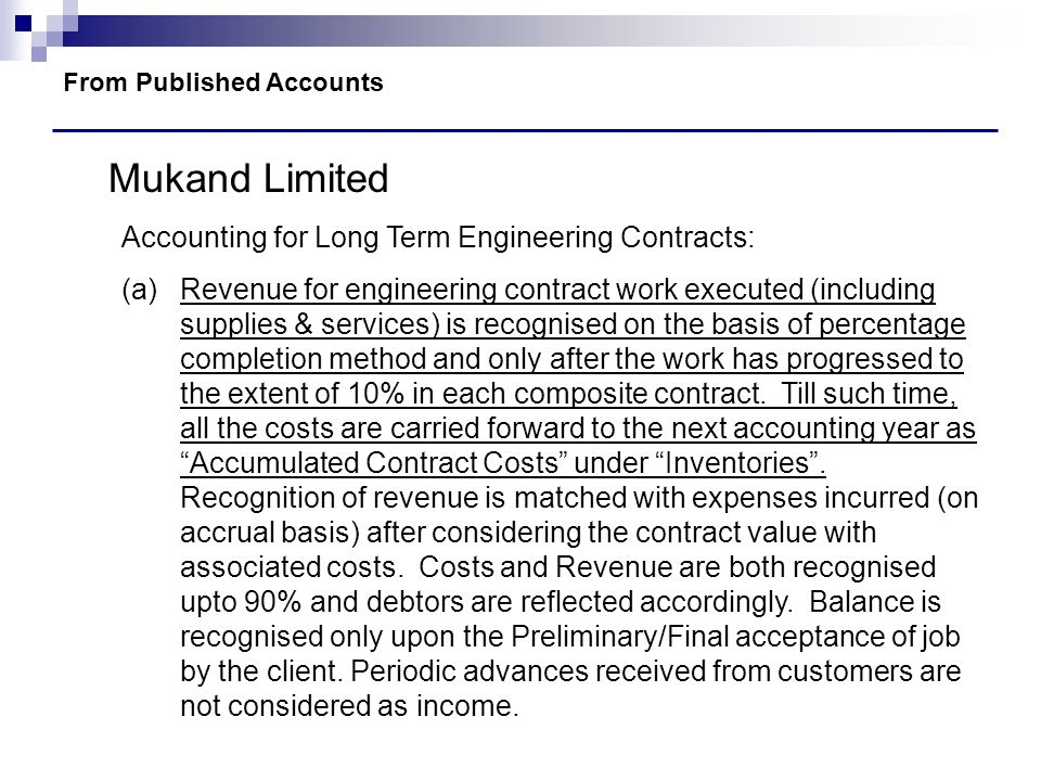 From Published Accounts Mukand Limited Accounting for Long Term Engineering Contracts: (a)Revenue for engineering contract work executed (including su
