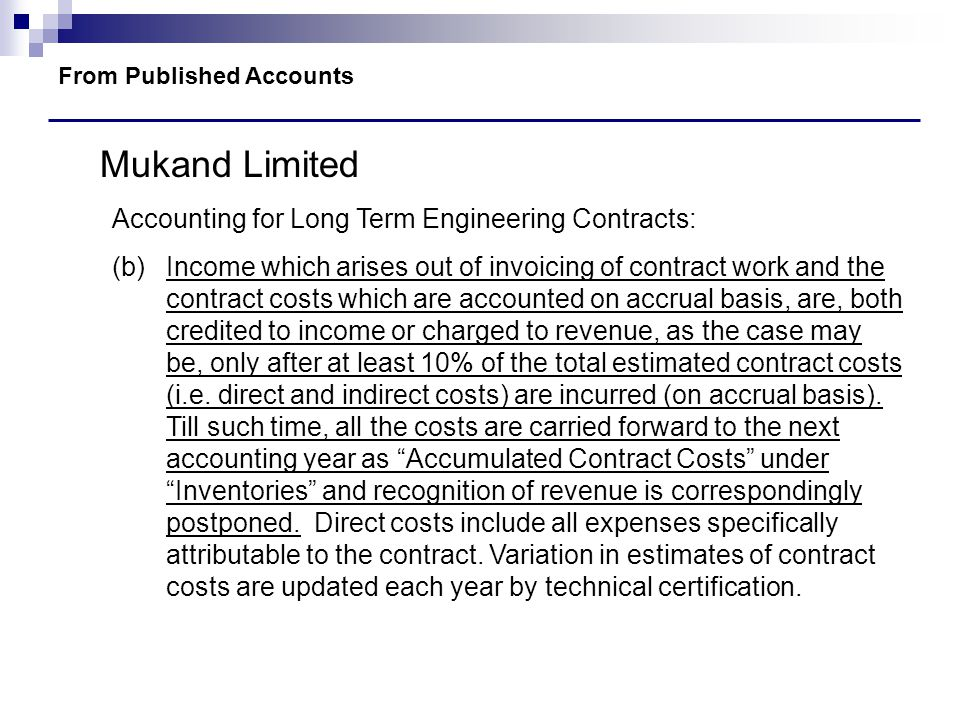 From Published Accounts Mukand Limited Accounting for Long Term Engineering Contracts: (b)Income which arises out of invoicing of contract work and th