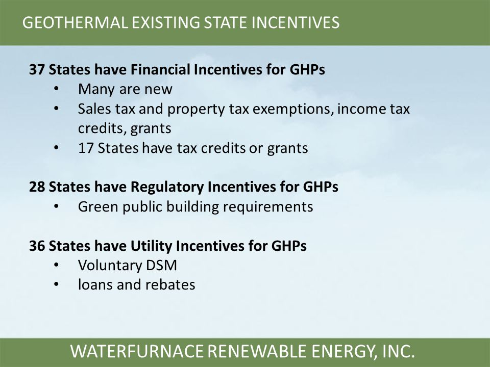 GEOTHERMAL EXISTING STATE INCENTIVES WATERFURNACE RENEWABLE ENERGY, INC.