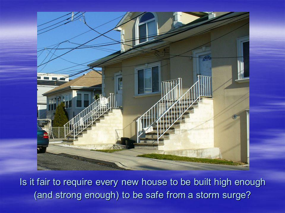 Is it fair to require every new house to be built high enough (and strong enough) to be safe from a storm surge?
