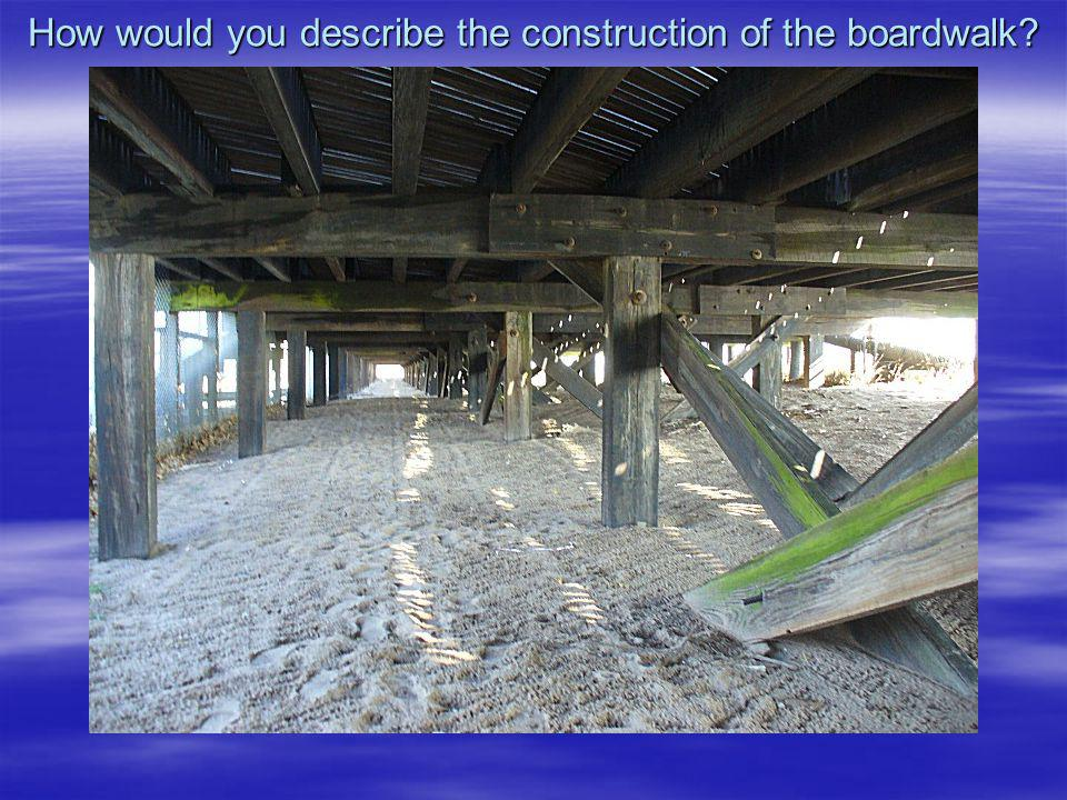 How would you describe the construction of the boardwalk?