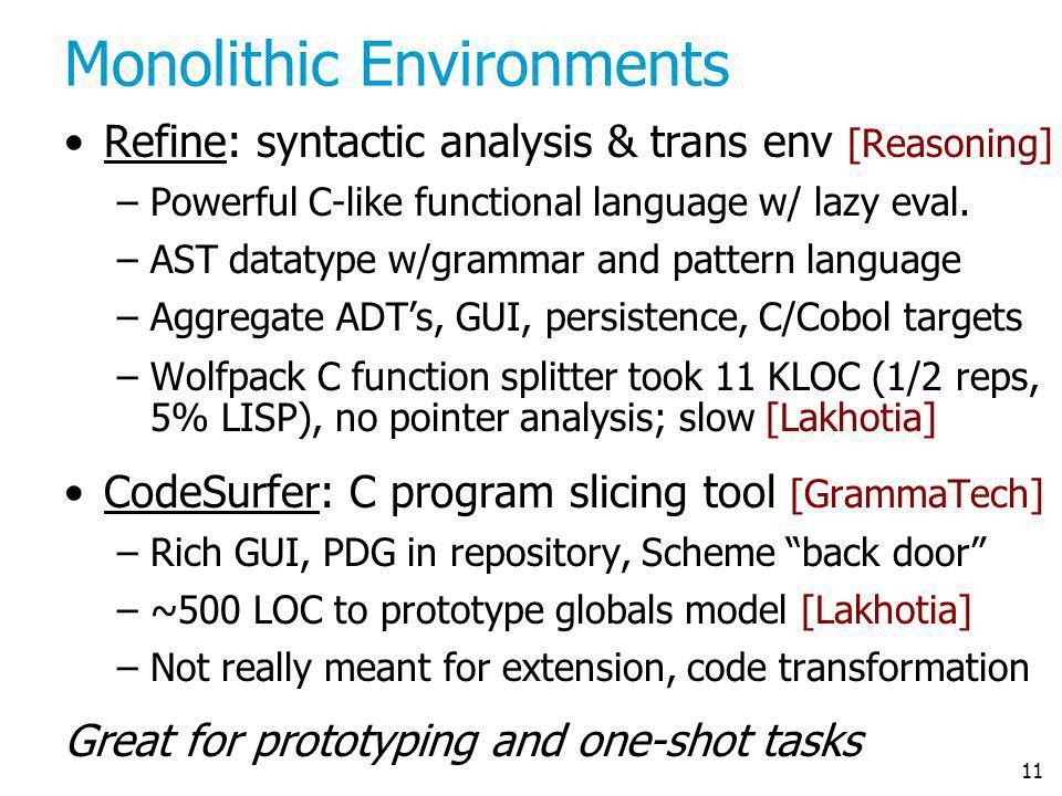 11 Monolithic Environments Refine: syntactic analysis & trans env [Reasoning] –Powerful C-like functional language w/ lazy eval. –AST datatype w/gramm