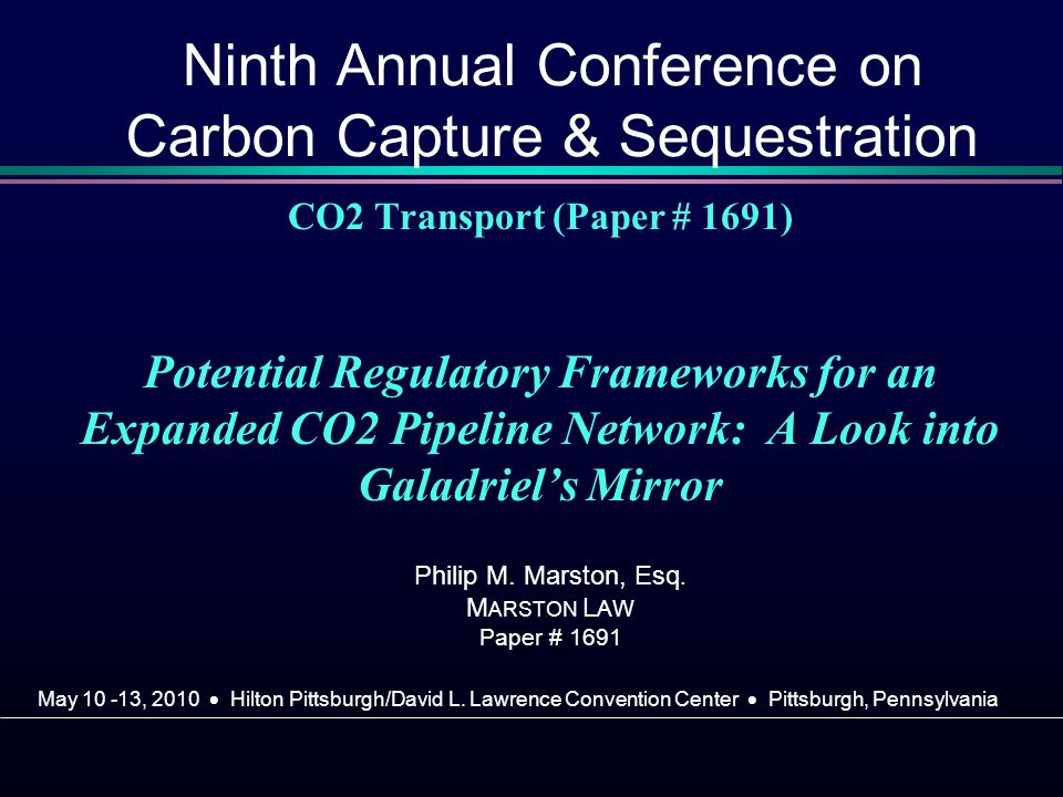 CO2 Transport (Paper # 1691) Potential Regulatory Frameworks for an Expanded CO2 Pipeline Network: A Look into Galadriels Mirror Philip M.