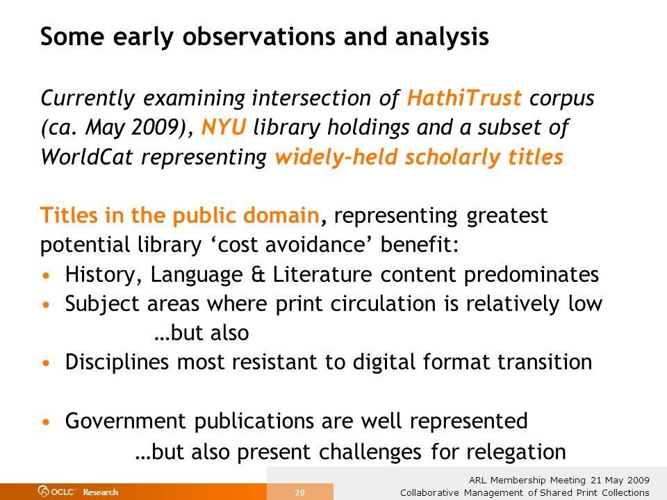 Research Collaborative Management of Shared Print Collections ARL Membership Meeting 21 May 2009 20 Some early observations and analysis Currently examining intersection of HathiTrust corpus (ca.